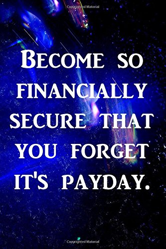 Download Become so financially secure that you forget it's payday.: Prosperity & Abundance Writing Journal Lined, Diary, Notebook for Men & Women pdf