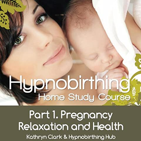 Hypnobirthing Home Study Course, Pt.1 Pregnancy Relaxation and Health (Hypnobirthing Home Study Course)