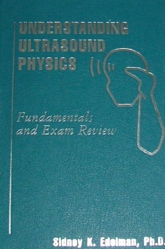 Understanding Ultrasound Physics: Fundamentals And Exam Review by Sidney K. Edelman (1990-01-30)