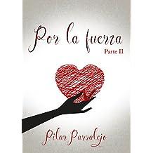 Por la fuerza: (Parte 2 de 2) (Spanish Edition)
