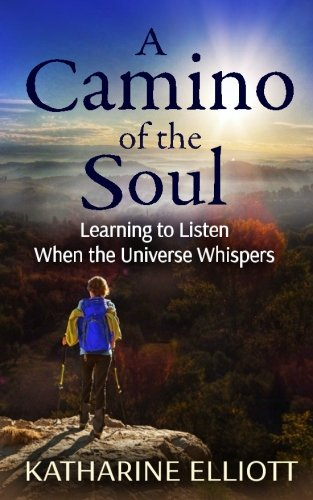 A Camino of the Soul: Learning to Listen When the Universe Whispers pdf