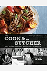 The Cook & the Butcher (Williams-Sonoma): Juicy Recipes, Butcher's Wisdom, and Expert Tips Hardcover