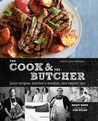 The Cook & the Butcher: Juicy Recipes, Butcher's Wisdom, and Expert Tips