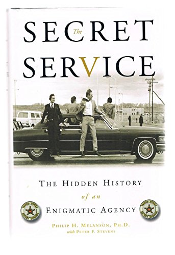 The Secret Service: The Hidden History of an Enigmatic Agency Philip H. Melanson