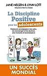 La Discipline positive pour les adolescents : Comment accompagner nos ados, les encourager et les motiver, avec fermeté et bienveillance par Nelsen