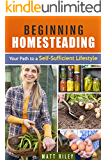 Beginning Homesteading: Your Path to a Self-Sufficient Lifestyle (Prepper's Survival Gardening & Pantry Stockpile)