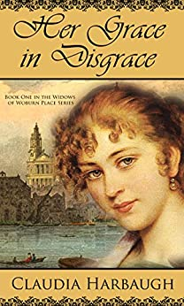 Her Grace in Disgrace (The Widows of Woburn Place Book 1) by [Harbaugh, Claudia]