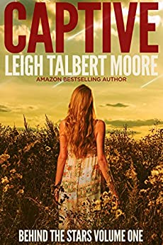 Captive (Behind the Stars Book 1) by [Moore, Leigh Talbert]