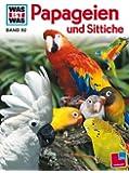 WAS IST WAS, Band 92: Papageien und Sittiche