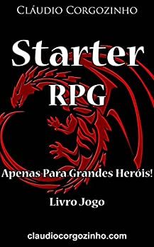 Starter RPG - Apenas Para Grandes Heróis! - Livro Jogo por [Corgozinho, Cláudio]