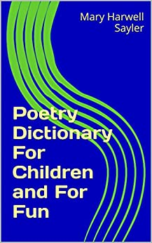 Poetry Dictionary For Children and For Fun by [Sayler, Mary Harwell]