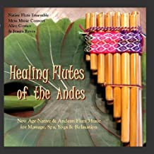 Healing Flutes of the Andes (Native American Flute & Andean Panpipes for Massage, Yoga, Spas & Relaxation)
