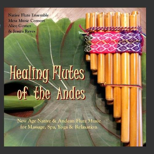 - Healing Flutes of the Andes (Native American Flute & Andean Panpipes for Massage, Yoga, Spas & Relaxation)