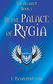 In the Palace of Rygia (The Alliance, Book 1) by [Lyons, L. Nicodemus]