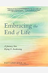 Embracing the End of Life: A Journey Into Dying & Awakening Paperback