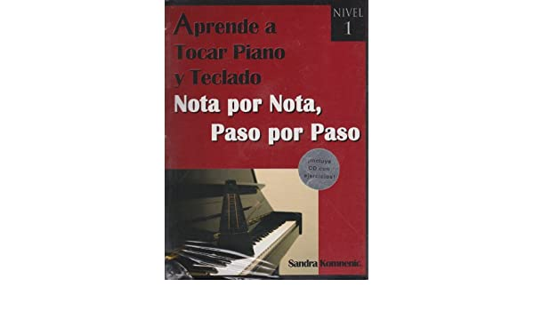 Aprende a tocar piano y teclado. Nota por nota, paso por paso. Nivel 1 (Spanish Edition): Sandra Komnenic: 9786074024111: Amazon.com: Books