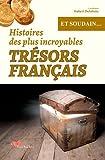 HISTOIRES DES PLUS INCROYABLES TRESORS FRANCAIS