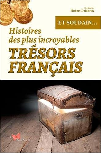 Livre gratuits HISTOIRES DES PLUS INCROYABLES TRESORS FRANCAIS pdf epub