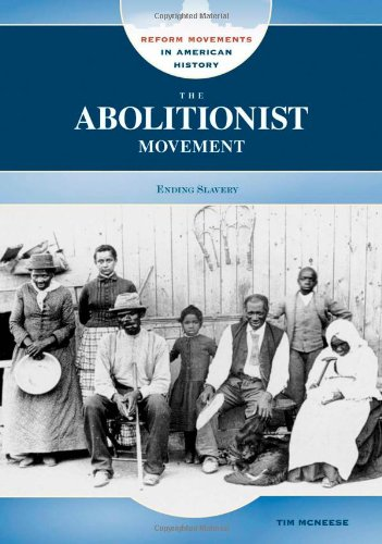 The Abolitionist Movement: Ending Slavery (Reform Movements in American History)
