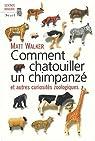Comment chatouiller un chimpanzé : Et autres curiosités zoologiques par Walker