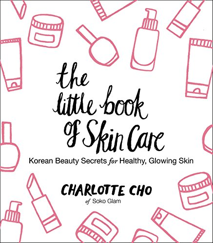 The Little Book of Skin Care: Korean Beauty Secrets for Healthy; Glowing Skin