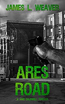 Ares Road: A Gritty Hard-Hitting Thriller Series Book # 2 (JAKE CALDWELL) by [Weaver, James L.]