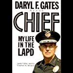 Chief: My Life in the LAPD | Daryl F. Gates,Diane K. Shah