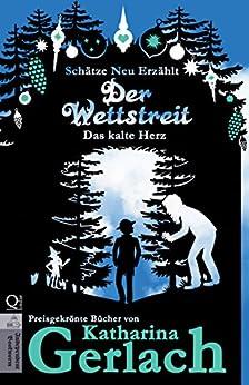 Der Wettstreit: Das kalte Herz (Schätze Neu Erzählt 8) (German Edition) by [Gerlach, Katharina]