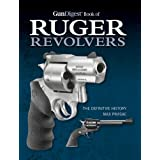 Gun Digest Book of Ruger Revolvers: The Definitive History