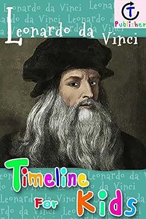 Leonardo da Vinci Timeline For Kids - Kindle edition by CT