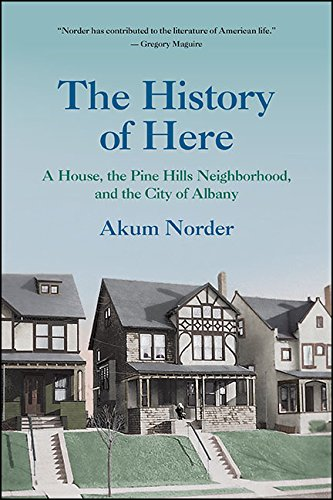 The History of Here: A House, the Pine Hills Neighborhood, and the City of Albany (Excelsior Editions)