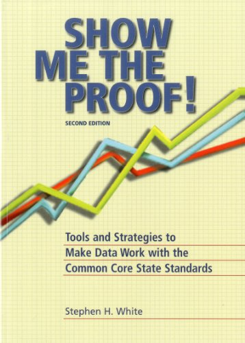 Show Me the Proof!, 2nd Edition:: Tools and Strategies to Make Data Work with the Common Core Standards