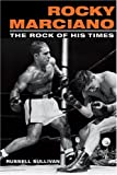 img - for Rocky Marciano The Rock of His Times (Sport and Society) by Russell Sullivan (9-Feb-2005) Paperback book / textbook / text book