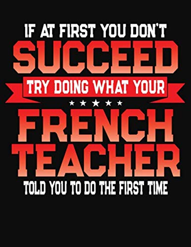 If At First You Don't Succeed Try Doing What Your French Teacher Told You To Do The First Time: College Ruled Composition Notebook Journal por J M Skinner