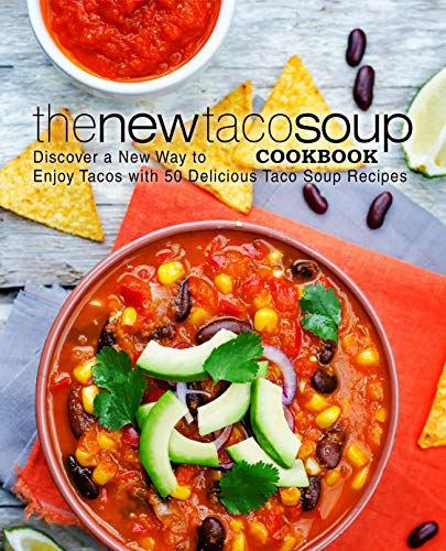 The New Taco Soup Cookbook: Discover a New Way to Enjoy Tacos with 50 Delicious Taco Soup Recipes (2nd Edition) by BookSumo Press