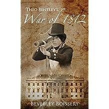 Theo Bentley's War of 1812 (Theo Bentley's Wars Book 1)