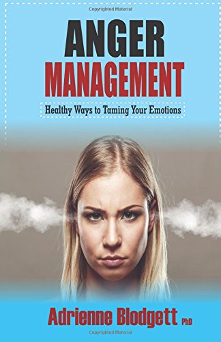 Anger Management: Healthy Ways to Taming Your Emotions: Take a long walk away from self-destruct
