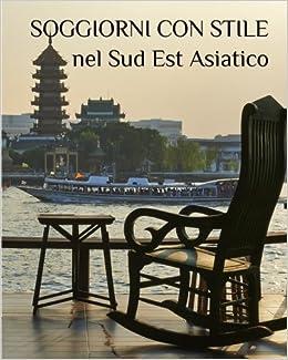 Soggiorni con Stile nel Sud Est Asiatico: Amazon.de: Andrea ...
