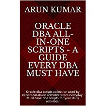 Oracle DBA All-in-one Scripts - A guide every DBA must have: Oracle dba scripts collection used by expert database administrators everyday. Must have dba scripts for your daily activities!