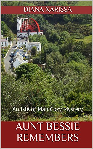 Aunt Bessie Remembers (An Isle of Man Cozy Mystery Book 18) by [Xarissa, Diana]