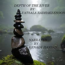 Depth of the River: Poetry Book Audiobook by Vatsala Radhakeesoon Narrated by Kenady Hansen