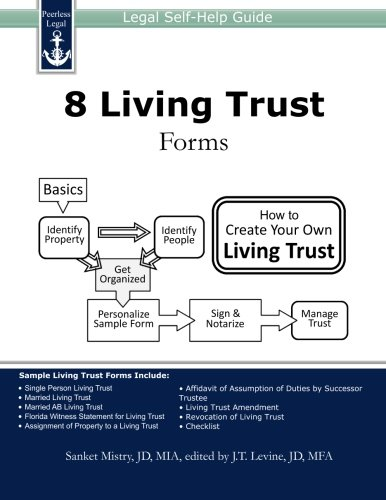 8 Living Trust Forms: Legal Self-Help Guide: Sanket Mistry, J. T.