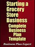 Starting A Grocery Store Business: Complete Business Plan Template