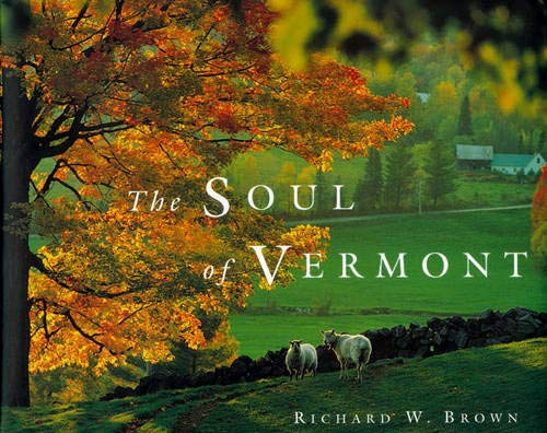 Richard Brown's window onto the soul―of Vermont. Arguably the consummate collection of quintessential Vermont images, Richard Brown's now-classic, eminently collectible The Soul of Vermont is back in hardcover. For more than 40 years, Brown has been ...