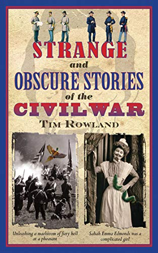 Strange and Obscure Stories of the Civil War (The Civil War Strange & Fascinating Facts)