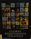 Global Biodiversity Strategy : Guidelines for Action to Save, Study, and Use Earth's Biotic Wealth Sustainably and Equitably, World Resources Institute Staff, 0915825740