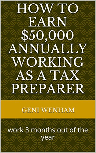 How To Earn $50,000 annually working as a tax preparer: work 3 months out of the year