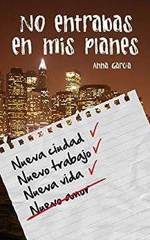 No entrabas en mis planes: La historia de Aaron y Livy (Spanish Edition) by [Garcia, Anna]