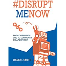 #Disrupt Me Now: From Corporate Cog to Community Collaborator