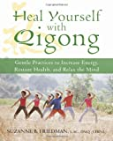 Heal Yourself with Qigong, Suzanne B. Freidman, 1572245832